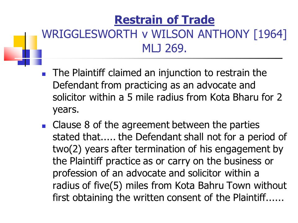 Restrain of Trade WRIGGLESWORTH v WILSON ANTHONY [1964] MLJ 269.